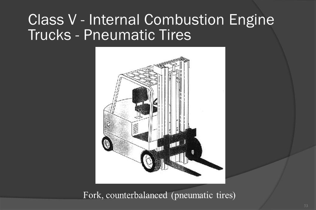 Class V - Internal Combustion Engine Trucks - Pneumatic Tires 53 Fork, counterbalanced (pneumatic tires)