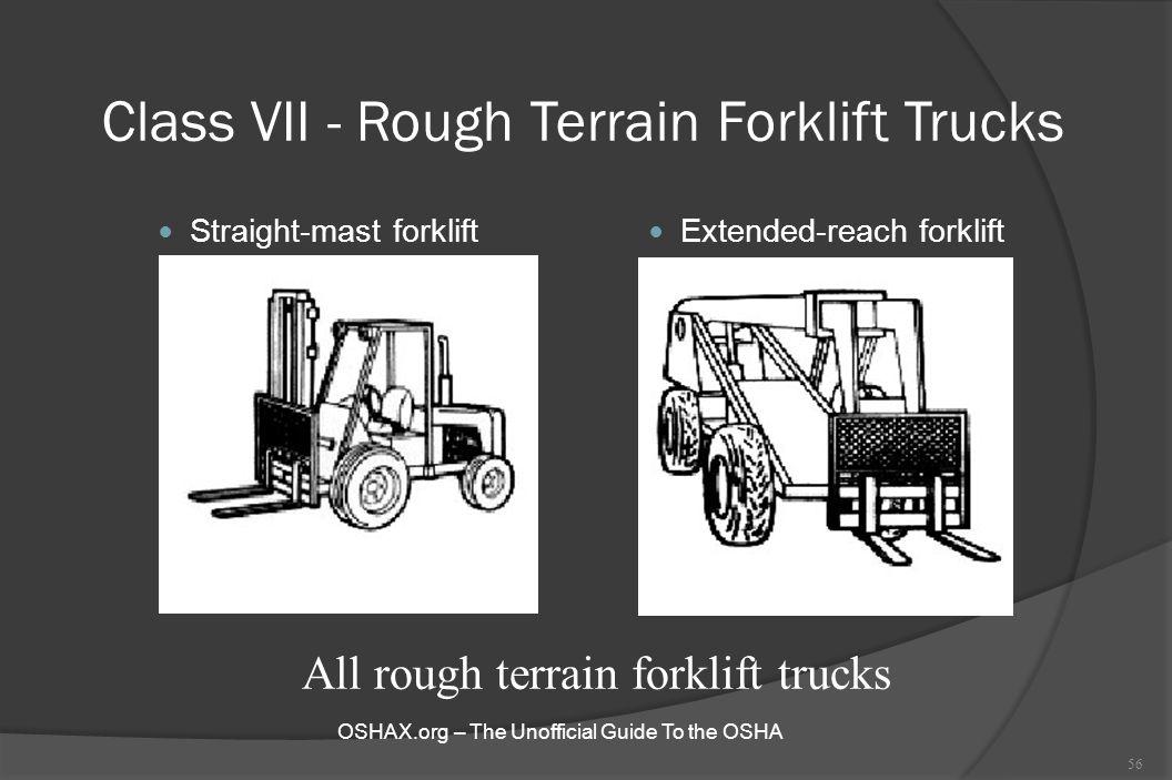 Class VII - Rough Terrain Forklift Trucks Straight-mast forklift Extended-reach forklift 56 All rough terrain forklift trucks OSHAX.org – The Unoffici