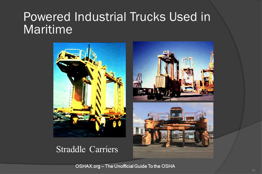 Powered Industrial Trucks Used in Maritime 63 Straddle Carriers OSHAX.org – The Unofficial Guide To the OSHA