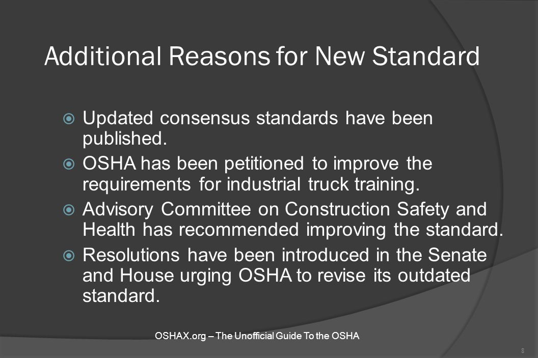 Additional Reasons for New Standard  Updated consensus standards have been published.  OSHA has been petitioned to improve the requirements for indu