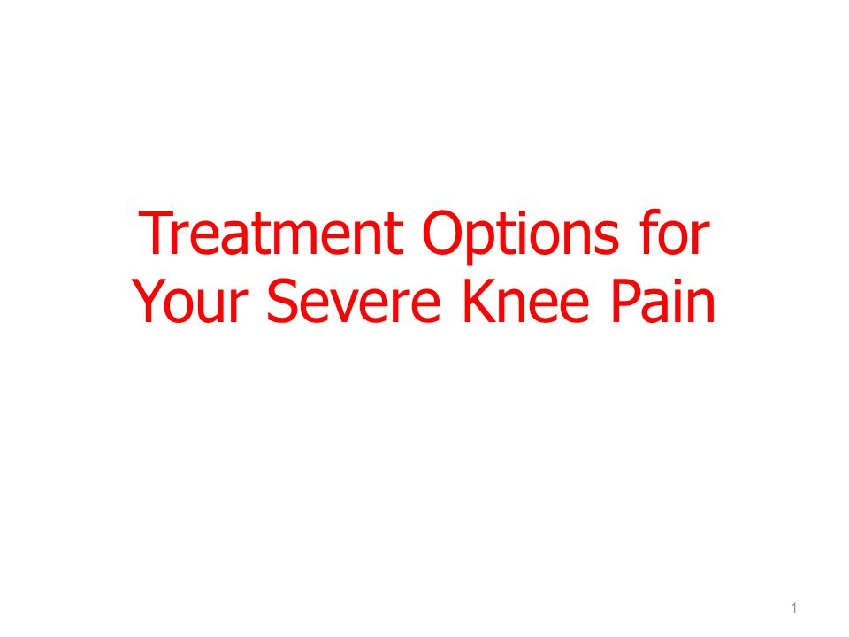 Treatment Options for Your Severe Knee Pain 1