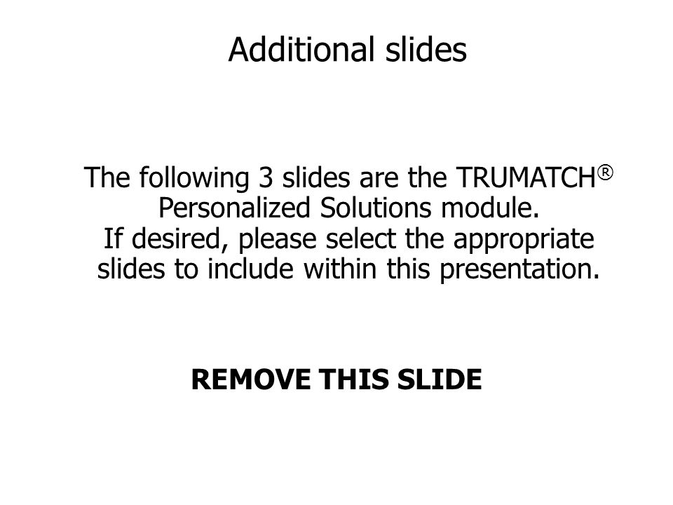 Additional slides The following 3 slides are the TRUMATCH ® Personalized Solutions module.