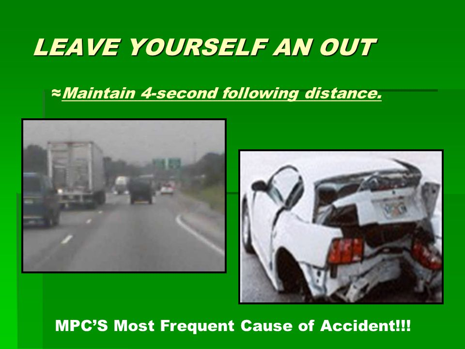 LEAVE YOURSELF AN OUT ≈Maintain 4-second following distance.