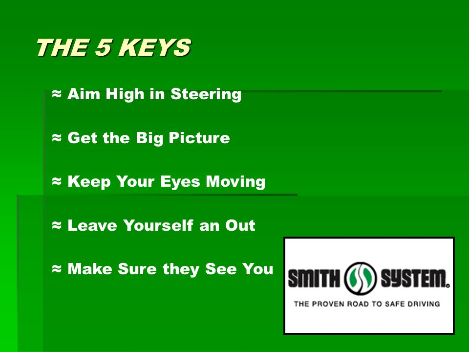 THE 5 KEYS ≈ Aim High in Steering ≈ Get the Big Picture ≈ Keep Your Eyes Moving ≈ Leave Yourself an Out ≈ Make Sure they See You