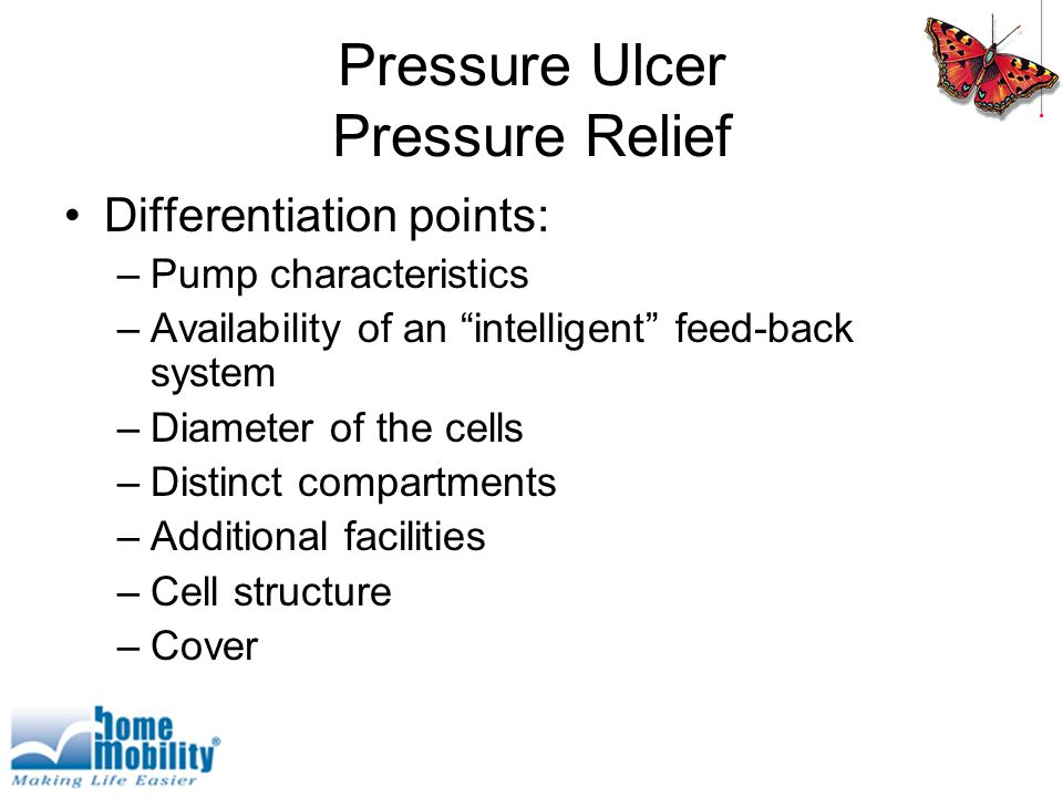 Pressure Ulcer Pressure Relief Differentiation points: –Pump characteristics –Availability of an intelligent feed-back system –Diameter of the cells –Distinct compartments –Additional facilities –Cell structure –Cover