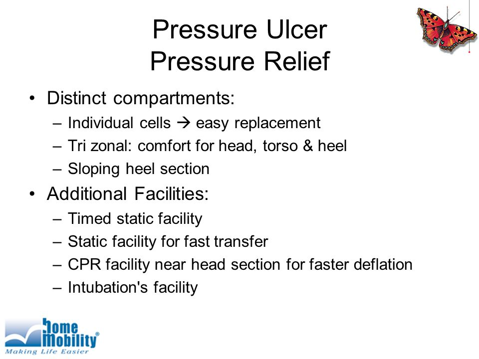 Pressure Ulcer Pressure Relief Distinct compartments: –Individual cells  easy replacement –Tri zonal: comfort for head, torso & heel –Sloping heel section Additional Facilities: –Timed static facility –Static facility for fast transfer –CPR facility near head section for faster deflation –Intubation s facility