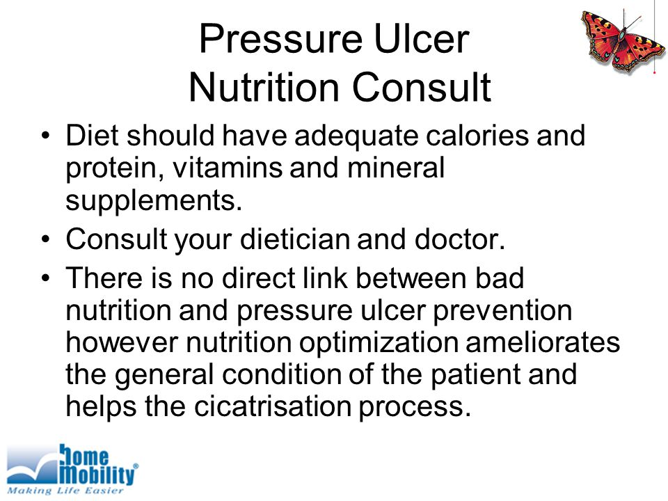 Pressure Ulcer Nutrition Consult Diet should have adequate calories and protein, vitamins and mineral supplements.
