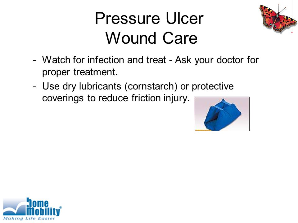 Pressure Ulcer Wound Care -Watch for infection and treat - Ask your doctor for proper treatment.
