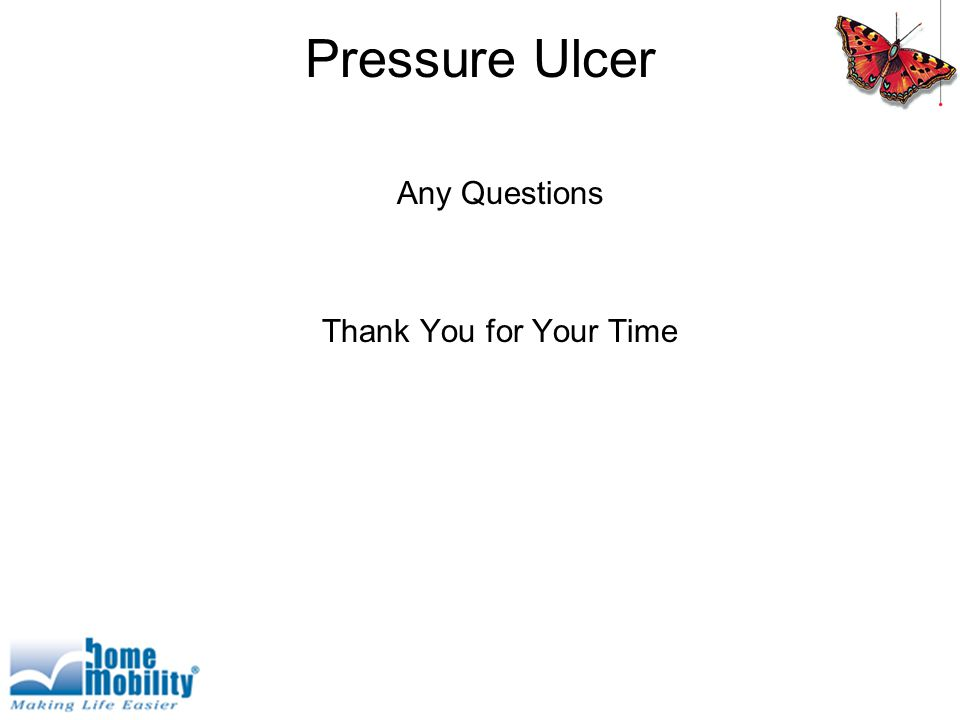 Pressure Ulcer Any Questions Thank You for Your Time