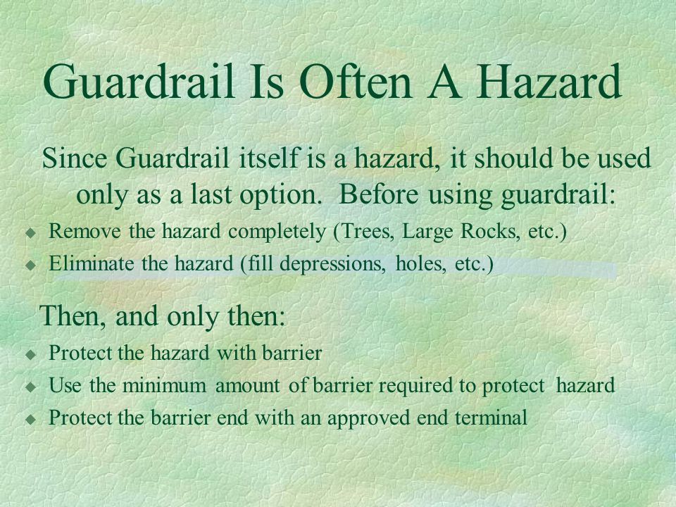 Guardrail Is Often A Hazard Since Guardrail itself is a hazard, it should be used only as a last option. Before using guardrail: u Remove the hazard c