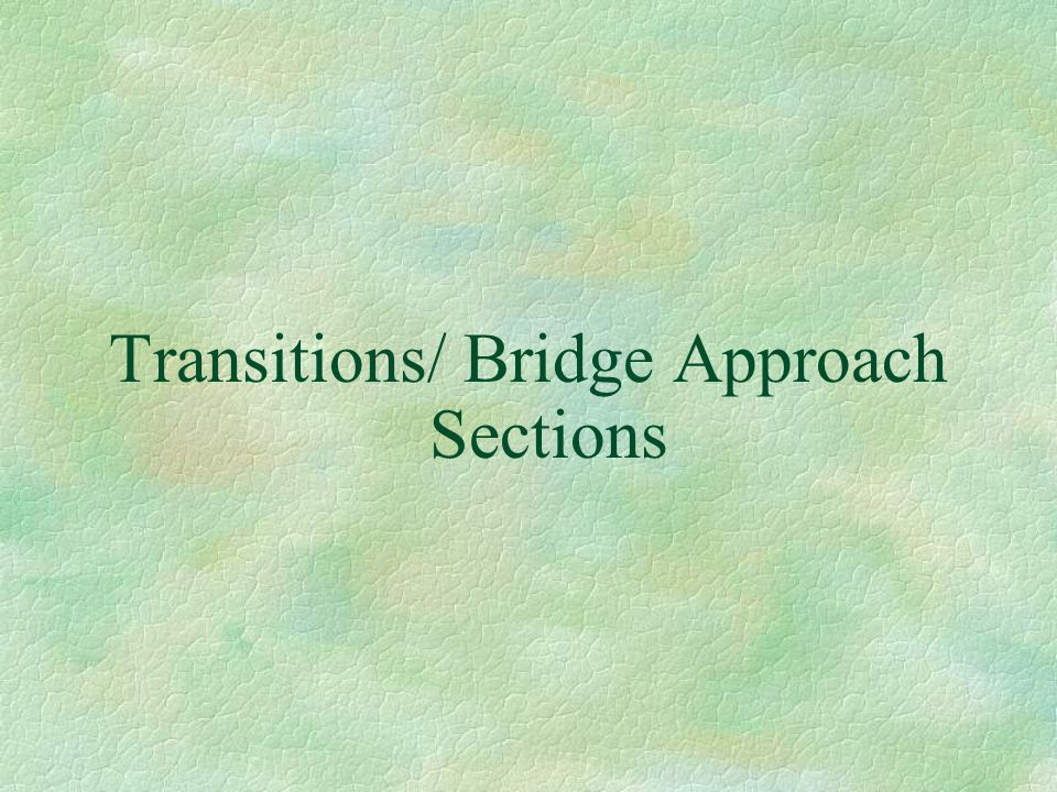 Transitions/ Bridge Approach Sections