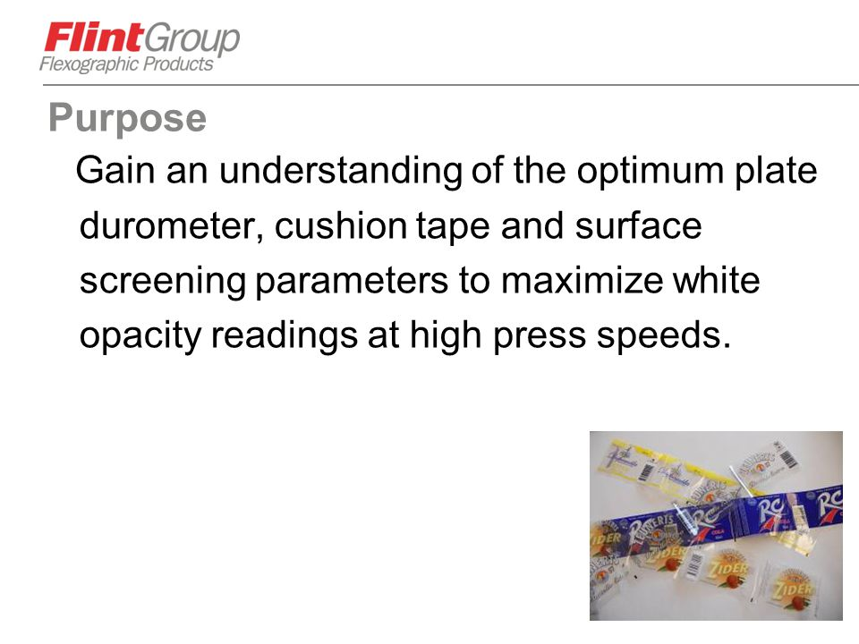 31 Purpose Gain an understanding of the optimum plate durometer, cushion tape and surface screening parameters to maximize white opacity readings at h