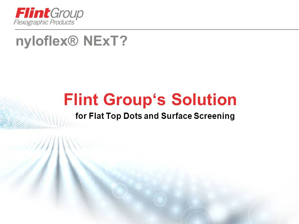49 nyloflex® NExT? Flint Group's Solution for Flat Top Dots and Surface Screening