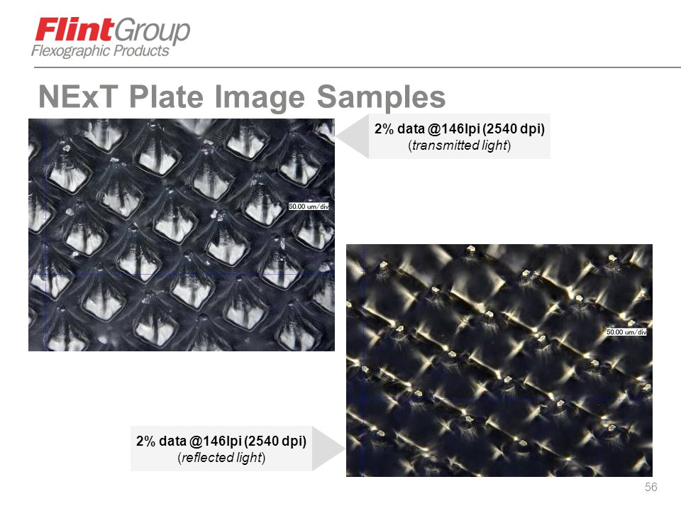 56 2% data @146lpi (2540 dpi) (transmitted light) 2% data @146lpi (2540 dpi) (reflected light) NExT Plate Image Samples