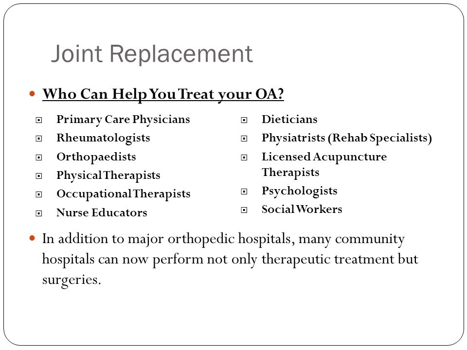 Joint Replacement Who Can Help You Treat your OA.