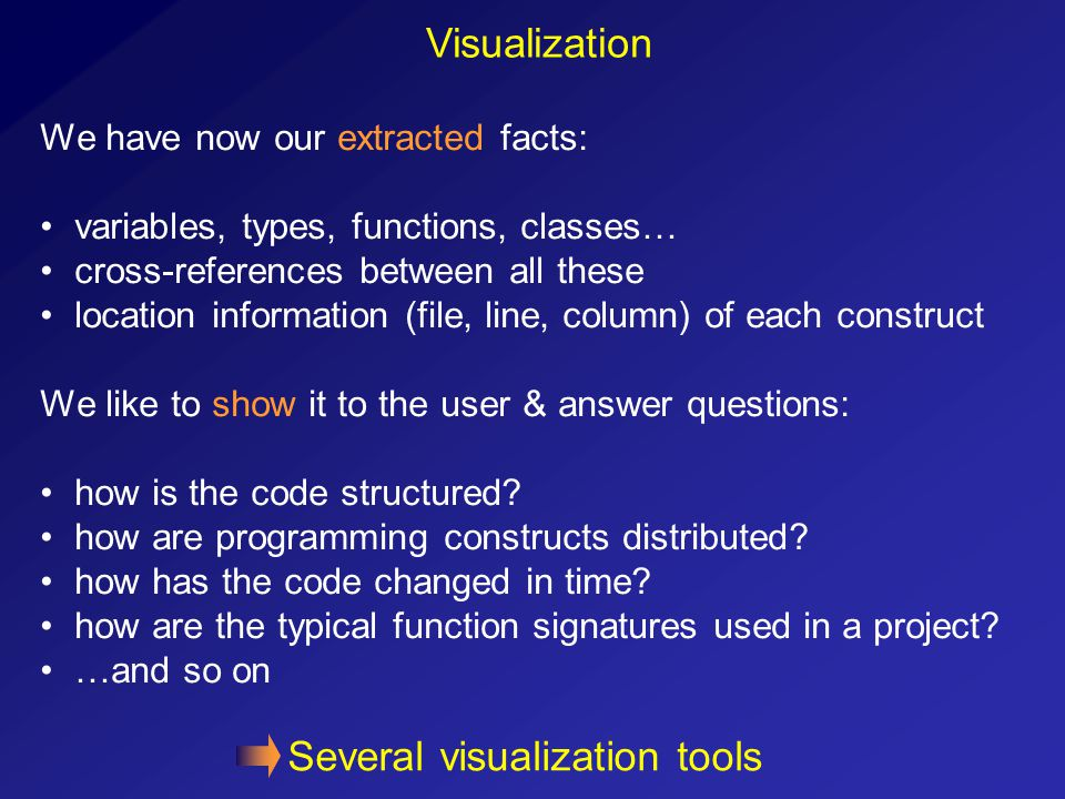 Visualization We have now our extracted facts: variables, types, functions, classes… cross-references between all these location information (file, li