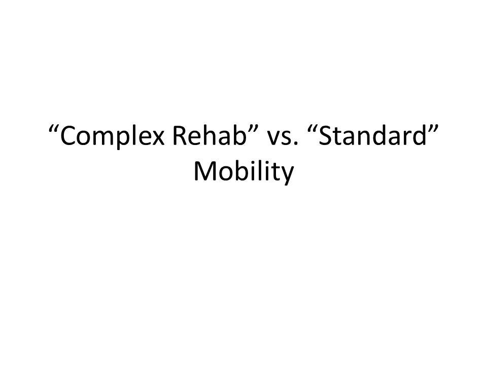 Complex Rehab vs. Standard Mobility