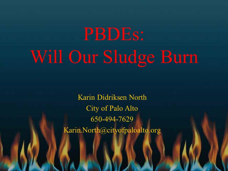 PBDEs: Will Our Sludge Burn Karin Didriksen North City of Palo Alto 650-494-7629 Karin.North@cityofpaloalto.org