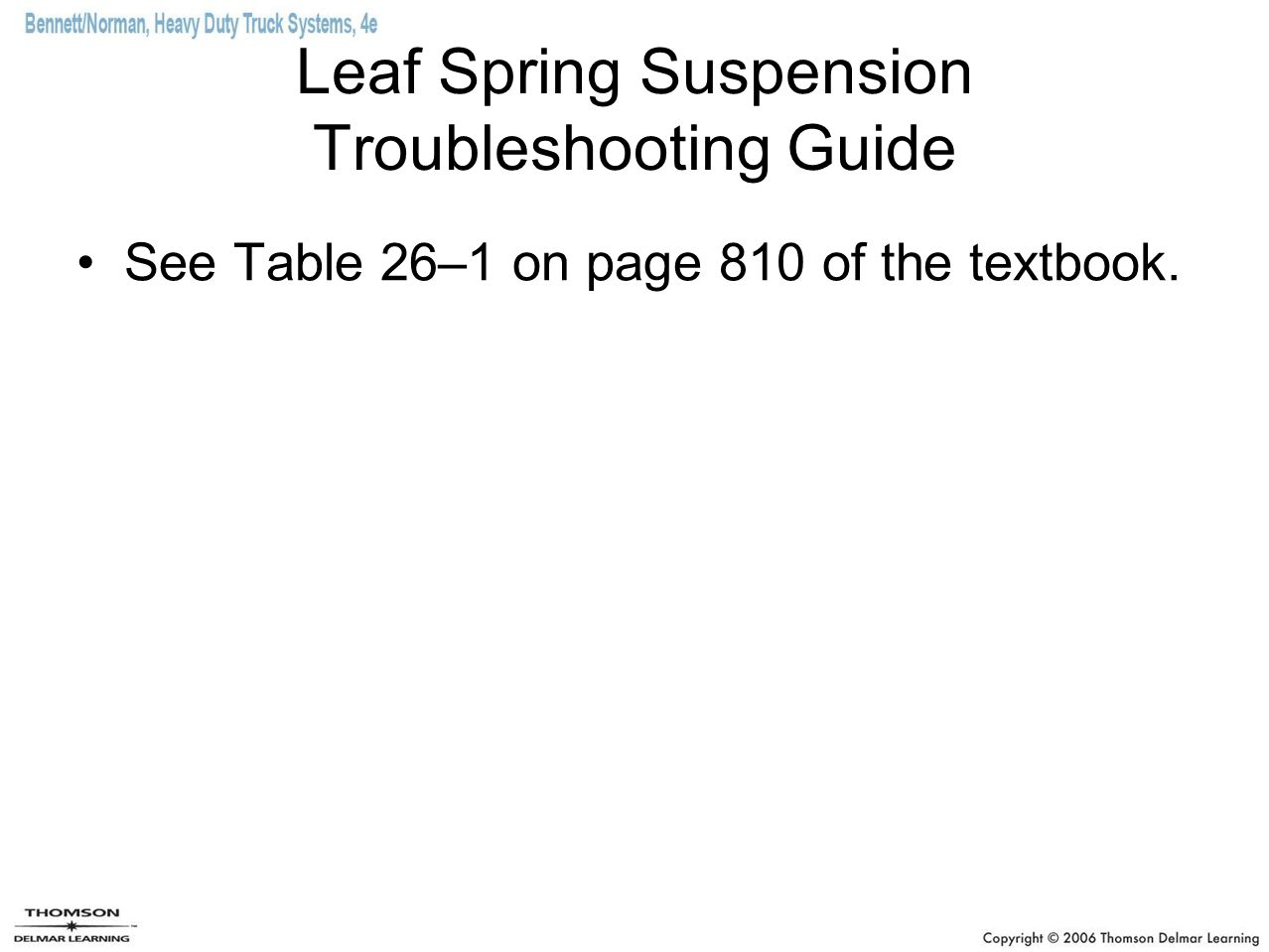 Leaf Spring Suspension Troubleshooting Guide See Table 26–1 on page 810 of the textbook.