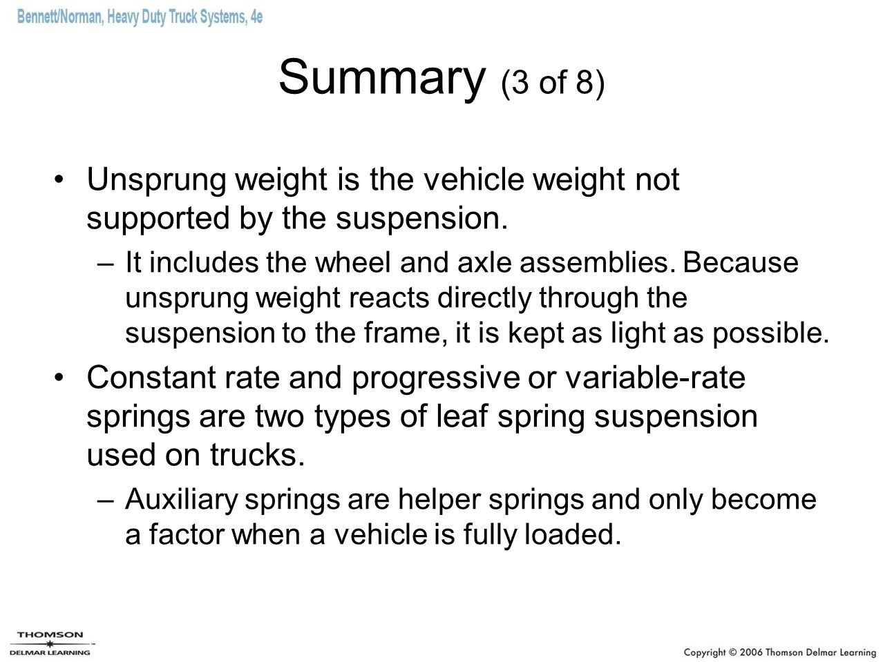 Summary (3 of 8) Unsprung weight is the vehicle weight not supported by the suspension. –It includes the wheel and axle assemblies. Because unsprung w