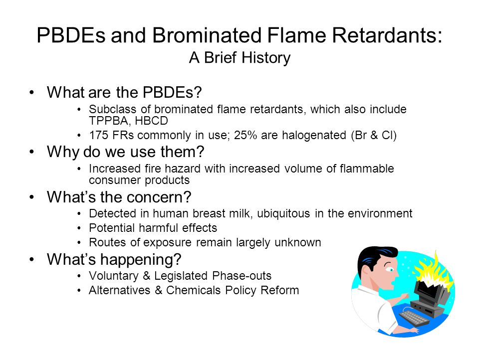 PBDEs and Brominated Flame Retardants: A Brief History What are the PBDEs.