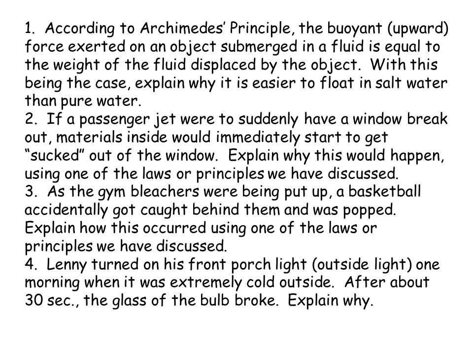 1. According to Archimedes' Principle, the buoyant (upward) force exerted on an object submerged in a fluid is equal to the weight of the fluid displa