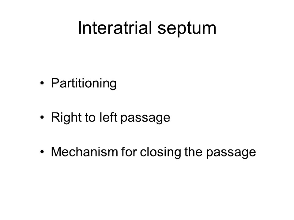 Interatrial septum Partitioning Right to left passage Mechanism for closing the passage