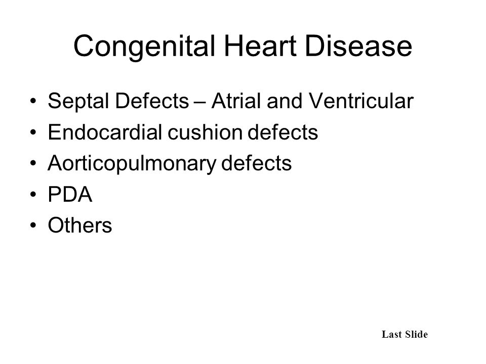 Congenital Heart Disease Septal Defects – Atrial and Ventricular Endocardial cushion defects Aorticopulmonary defects PDA Others Last Slide