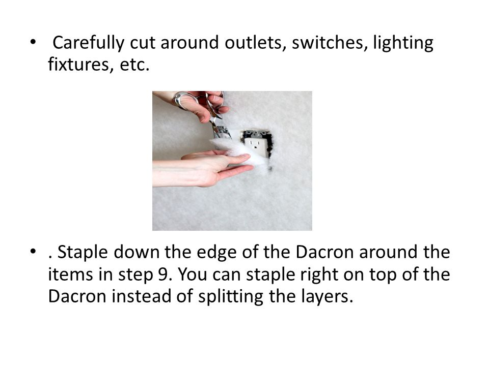 Carefully cut around outlets, switches, lighting fixtures, etc..