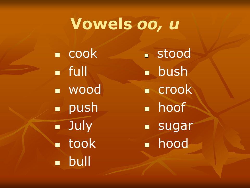 Vowels oo, u cook full wood push July took bull stood bush crook hoof sugar hood