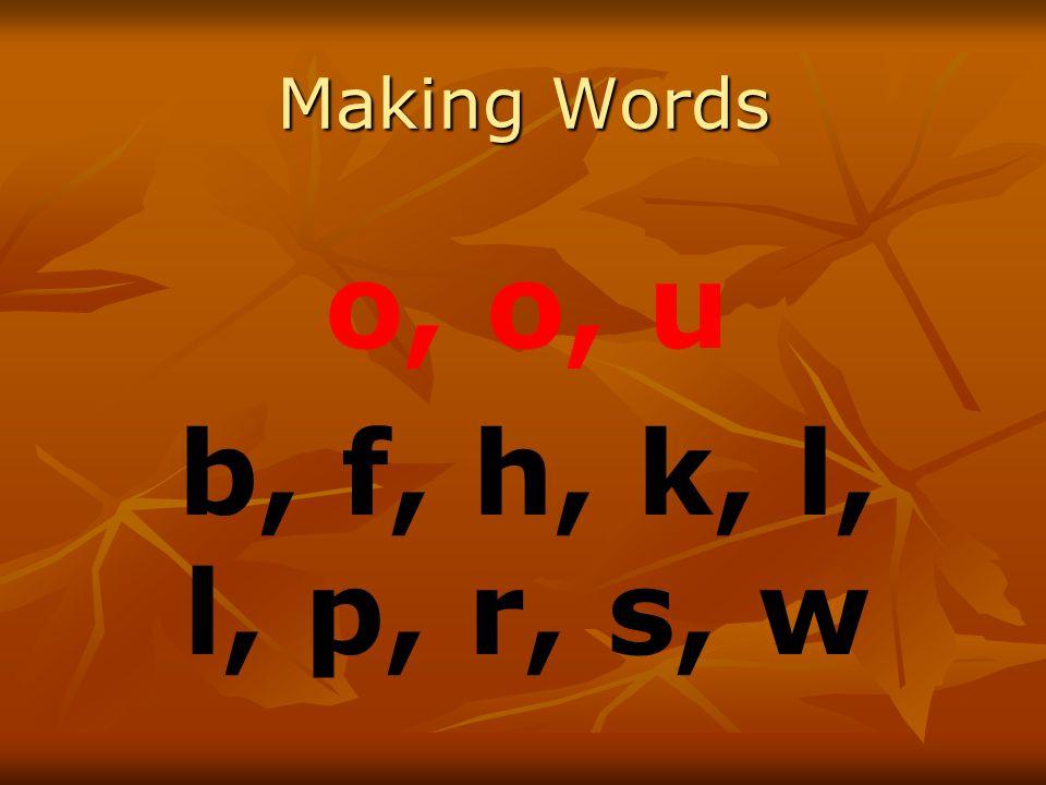 Making Words o, o, u b, f, h, k, l, l, p, r, s, w