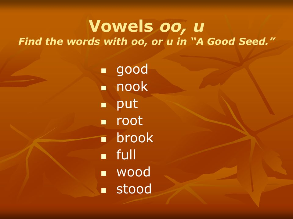 "Vowels oo, u Find the words with oo, or u in ""A Good Seed."" good nook put root brook full wood stood"