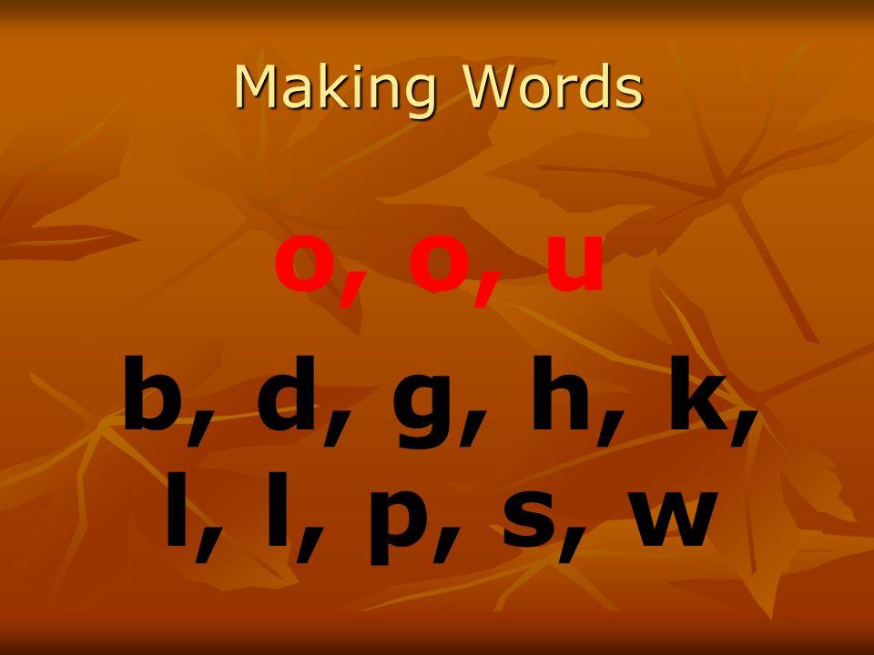 Making Words o, o, u b, d, g, h, k, l, l, p, s, w