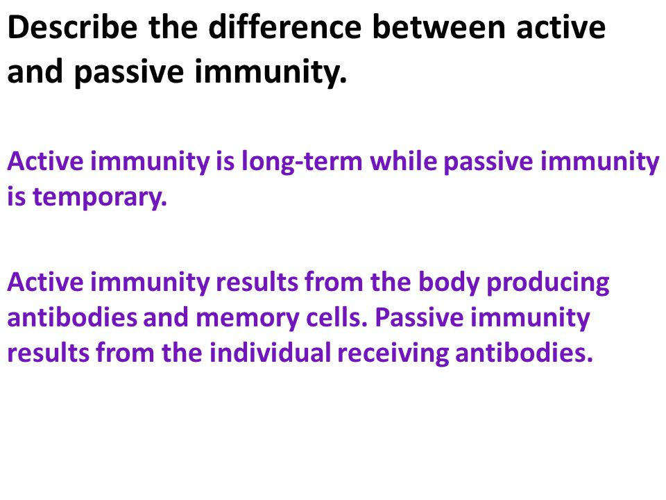 Describe the difference between active and passive immunity.