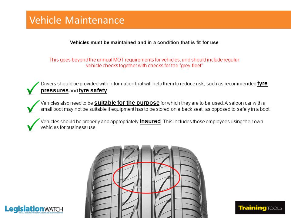 Vehicle Maintenance Drivers should be provided with information that will help them to reduce risk, such as recommended tyre pressures and tyre safety.