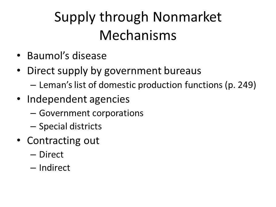 Supply through Nonmarket Mechanisms Baumol's disease Direct supply by government bureaus – Leman's list of domestic production functions (p.