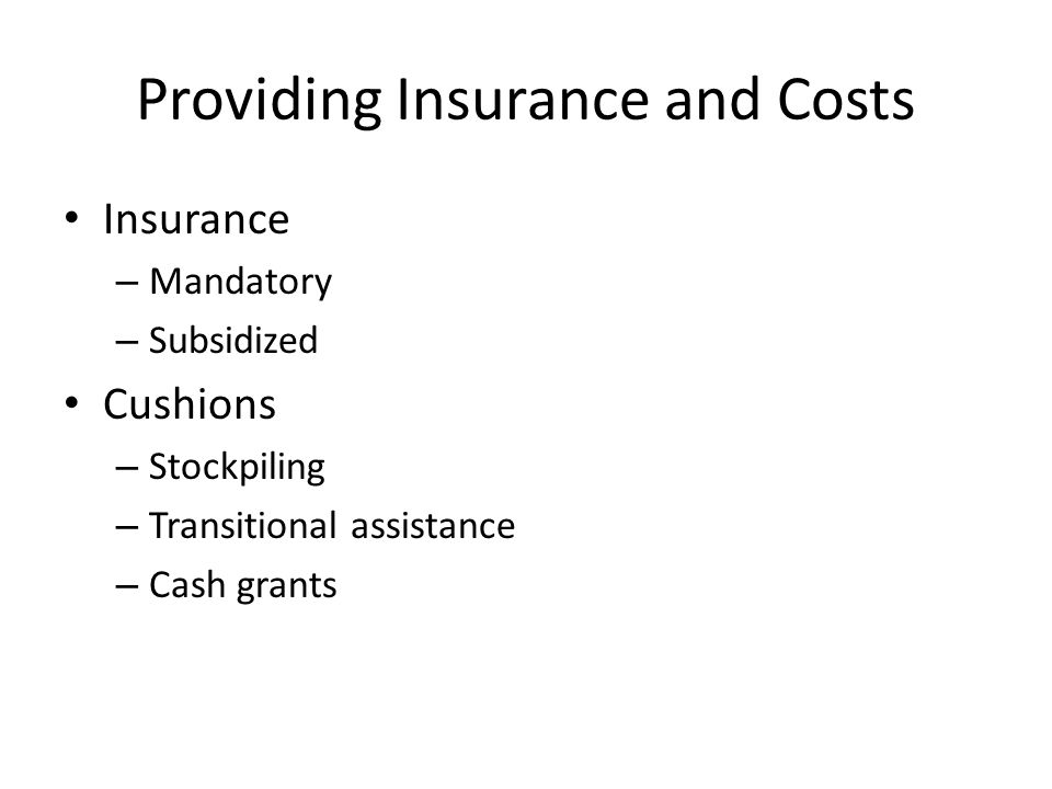 Providing Insurance and Costs Insurance – Mandatory – Subsidized Cushions – Stockpiling – Transitional assistance – Cash grants