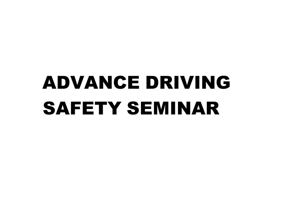 ADVANCE DRIVING SAFETY SEMINAR