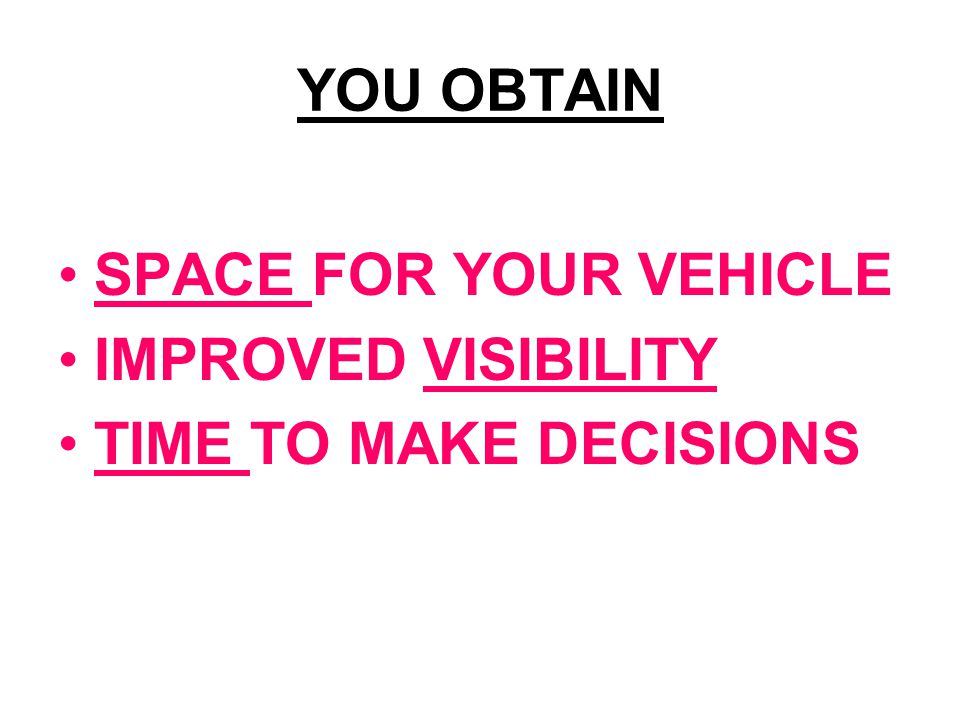 YOU OBTAIN SPACE FOR YOUR VEHICLE IMPROVED VISIBILITY TIME TO MAKE DECISIONS
