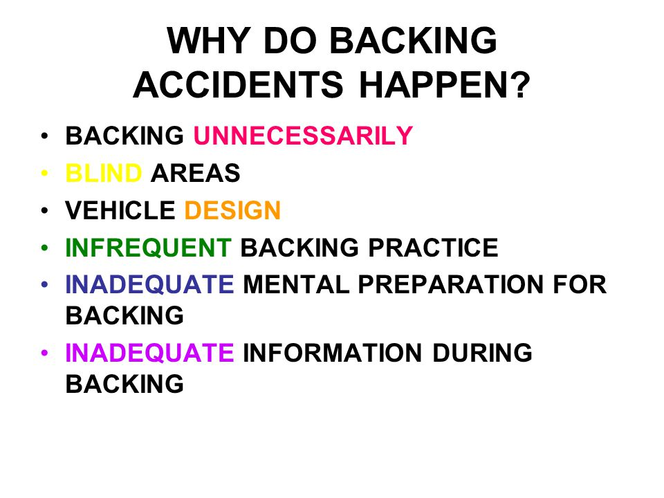 WHY DO BACKING ACCIDENTS HAPPEN.