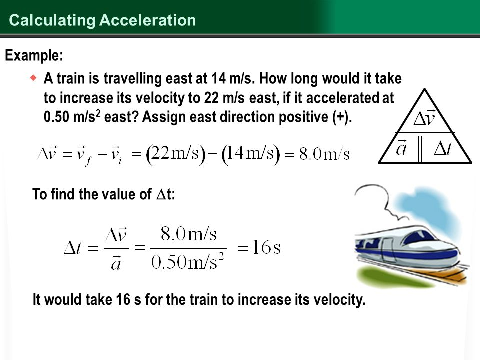 Calculating Acceleration Example:  A train is travelling east at 14 m/s.