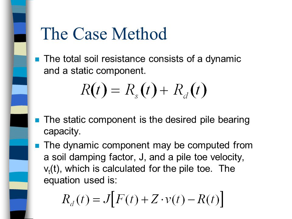 The Case Method n The total soil resistance consists of a dynamic and a static component.