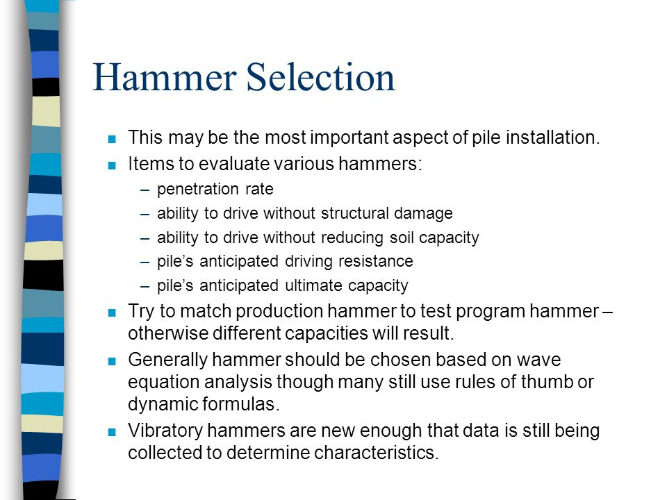 Hammer Selection n This may be the most important aspect of pile installation.