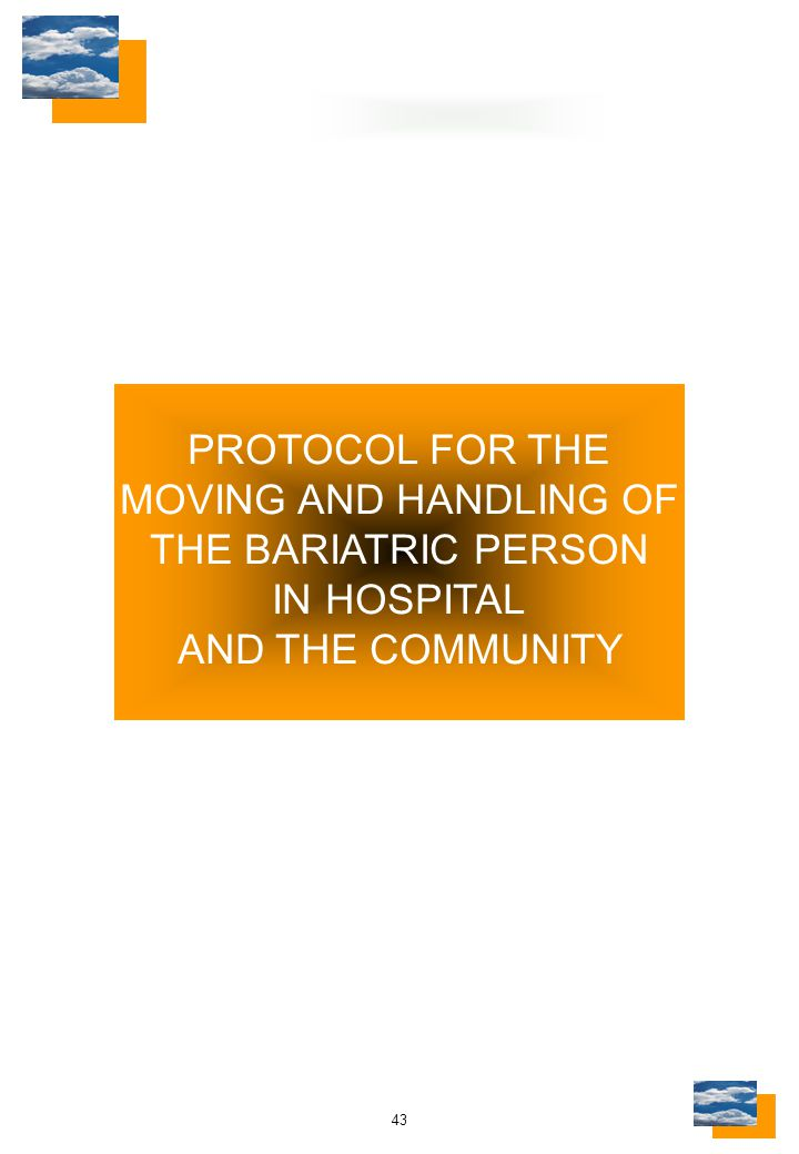 43 PROTOCOL FOR THE MOVING AND HANDLING OF THE BARIATRIC PERSON IN HOSPITAL AND THE COMMUNITY