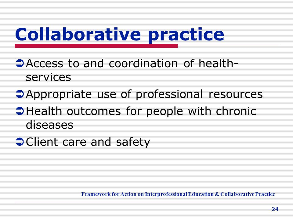 24 Collaborative practice  Access to and coordination of health- services  Appropriate use of professional resources  Health outcomes for people wi