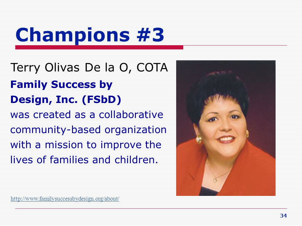 34 Champions #3 Terry Olivas De la O, COTA Family Success by Design, Inc. (FSbD) was created as a collaborative community-based organization with a mi