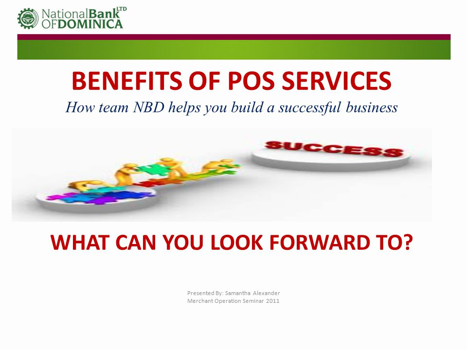 BENEFITS OF POINT-OF-SALE SERVICES Expand the number of customers you can serve.