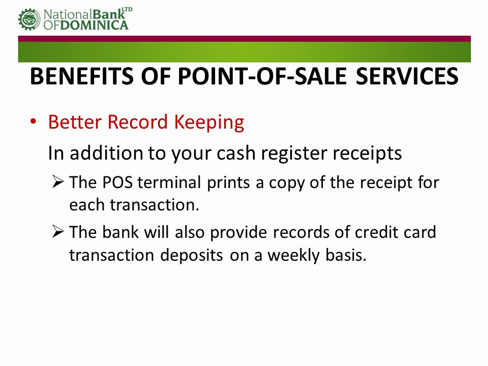 BENEFITS OF POINT-OF-SALE SERVICES Convenience and Reduction in Risk of Loss  Avoid making frequent trips to the bank for cash deposits.