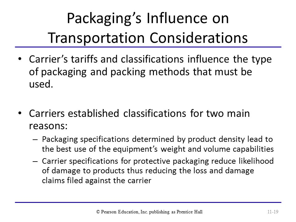 Packaging's Influence on Transportation Considerations Carrier's tariffs and classifications influence the type of packaging and packing methods that must be used.