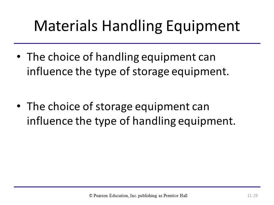 Materials Handling Equipment The choice of handling equipment can influence the type of storage equipment.